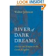 River of Dark Dreams: Slavery and Empire in the Cotton Kingdom by Johnson, Walter, 9780674045552