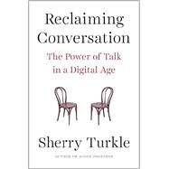 Reclaiming Conversation The Power of Talk in a Digital Age by Turkle, Sherry, 9781594205552