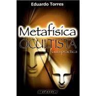 Metafisica Ocultista : Guia Practica by TORRES, EDUARDO, 9789706435552