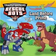 Transformers: Rescue Bots: Land Before Prime by Sazaklis, John, 9780316405553