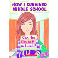 How I Survived Middle School #1: Can You Get an F in Lunch? by Krulik, Nancy E.; Krulik, Nancy, 9780439025553