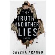 The Truth and Other Lies A Novel by Arango, Sascha, 9781476795553