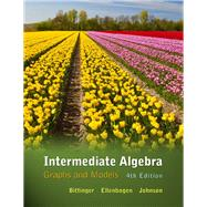 Intermediate Algebra Graphs and Models by Bittinger, Marvin L.; Ellenbogen, David J.; Johnson, Barbara L., 9780321725554