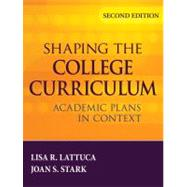 Shaping the College Curriculum : Academic Plans in Context by Lattuca, Lisa R.; Stark, Joan S., 9780787985554