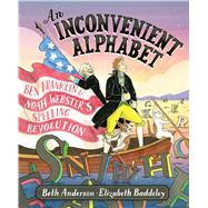 An Inconvenient Alphabet by Anderson, Beth; Baddeley, Elizabeth, 9781534405554
