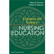 Evaluation and Testing in Nursing Education by Oermann, Marilyn H., Ph.D., R.N.; Gaberson, Kathleen B. , Ph. D. , R. N., 9780826195555