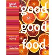 Good Good Food Recipes to Help You Look, Feel and Live Well by Raven, Sarah; Buckley, Jonathan, 9781408835555