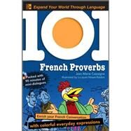 101 French Proverbs with MP3 Disc Enrich your French conversation with colorful everyday sayings by Cassagne, Jean-Marie, 9780071615556