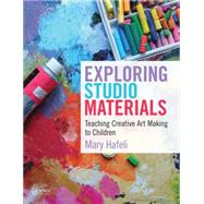 Exploring Studio Materials Teaching Creative Art Making to Children by Hafeli, Mary, 9780199975556