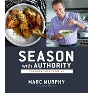 Season With Authority: Confident Home Cooking by Murphy, Marc; Massov, Olga; Angeles, Cedric, 9780544315556