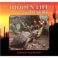 Hidden Life of the Desert by Wiewandt, Thomas, 9780878425556