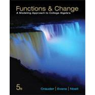 Functions and Change A Modeling Approach to College Algebra by Crauder, Bruce; Evans, Benny; Noell, Alan, 9781133365556