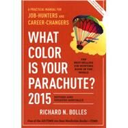 What Color Is Your Parachute? 2015: A Practical Manual for Job-Hunters and Career-Changers by BOLLES, RICHARD N., 9781607745556