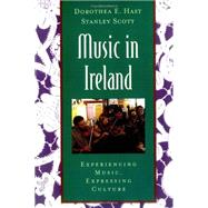 Music in Ireland : Experiencing Music, Expressing Culture by Dorothea E. Hast; Stanley Scott, 9780195145557
