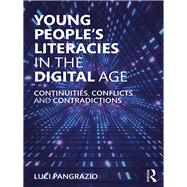 Young People's Literacies in the Digital Age: Continuities, Conflicts and Contradictions in Practice by Pangrazio; Luci, 9781138305557