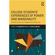 College StudentsÆ Experiences of Power and Marginality: Sharing Spaces and Negotiating Differences by Lee; Elizabeth M., 9781138785557
