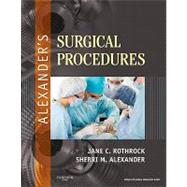Alexander's Surgical Procedures by Rothrock, Jane C.; Alexander, Sherri M., 9780323075558