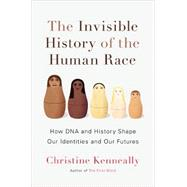 The Invisible History of the Human Race by Kenneally, Christine, 9780670025558