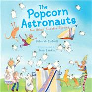 The Popcorn Astronauts And Other Biteable Rhymes by Ruddell, Deborah; Rankin, Joan, 9781442465558