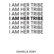 I Am Her Tribe by Doby, Danielle, 9781449495558