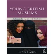 Young British Muslims: Between Rhetoric and Realities by Hamid; Sadek, 9781472475558