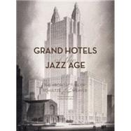 Grand Hotels of the Jazz Age : The Architecture of Schultze and Weaver by Lamonaca, Marianne, 9781568985558