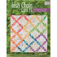 Irish Chain Quilts: Contemporary Twists on a Classic Design by Corry, Melissa, 9781604685558
