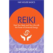 Reiki: Heal Your Body and Your Life With the Power of Universal Energy by Lange, Torsten, 9781781805558