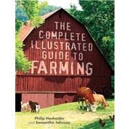The Complete Illustrated Guide to Farming by Johnson, Samantha; Hasheider, Philip, 9780760345559