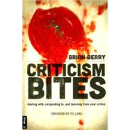 Criticism Bites: Dealing With, Responding To, and Learning from Your Critics by Berry, Brian, 9780764475559