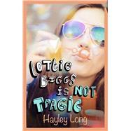 Lottie Biggs Is Not Tragic by Long, Hayley, 9781447265559