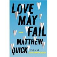 Love May Fail by Quick, Matthew, 9780062285560
