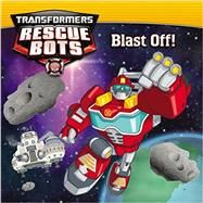 Transformers Rescue Bots: Blast Off! by Rosen, Lucy, 9780316405560