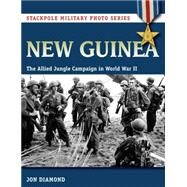 New Guinea: The Allied Jungle Campaign in World War II by Diamond, Jon, 9780811715560