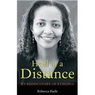 Held at a Distance : My Rediscovery of Ethiopia by Haile, Rebecca G., 9780897335560