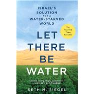 Let There Be Water Israel's Solution for a Water-Starved World by Siegel, Seth M., 9781250115560