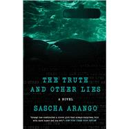 The Truth and Other Lies A Novel by Arango, Sascha; Taylor, Imogen, 9781476795560