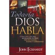 Todavia Dios habla/ God Still Speaks by Eckhardt, John, 9781599795560