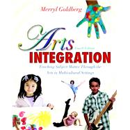 Arts Integration Teaching Subject Matter through the Arts in Multicultural Settings by Goldberg, Merryl, 9780132565561