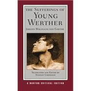 The Sufferings of Young Werther (Norton Critical Editions) by Goethe, Johann Wolfgang von, 9780393935561