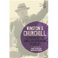 A History of the English-Speaking Peoples Volume III The Age of Revolution by Churchill, Sir Winston S., 9781472585561