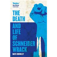 The Death and Life of Schneider Wrack by Crowley, Nate, 9781781085561