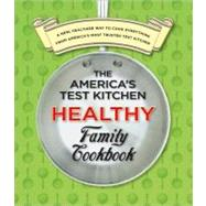 The America's Test Kitchen Healthy Family Cookbook: A New, Healthier Way to Cook Everything from America's Most Trusted Test Kitchen by Editors at America's Test Kitchen, 9781933615561