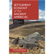 Settlement Ecology of the Ancient Americas by Kellett; Lucas C., 9781138945562
