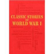 Classic Stories of World War I by Canterbury Classics Editors, 9781684125562