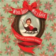 When Santa Was a Baby by Bailey, Linda; Godbout, Geneviève, 9781770495562