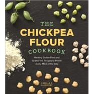 The Chickpea Flour Cookbook: Healthy Gluten-free and Grain-free Recipes to Power Every Meal of the Day by Saulsbury, Camilla V., 9781891105562