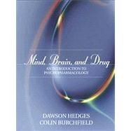 Mind, Brain, and Drug An Introduction to Psychopharmacology by Hedges, Dawson; Burchfield, Colin, 9780205355563