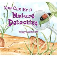You Can Be A Nature Detective by Kochanoff, Peggy, 9780878425563