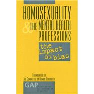 Homosexuality and the Mental Health Professions: The Impact of Bias by Drescher,Jack;Drescher,Jack, 9781138005563